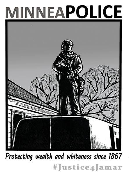 """A black-and-white illustration of a Minneapolis SWAT team member standing on top of a van, holding a rifle. The text reads, """"MinneaPolice. Protecting wealth and whiteness since 1867. #Justice4Jamar."""""""